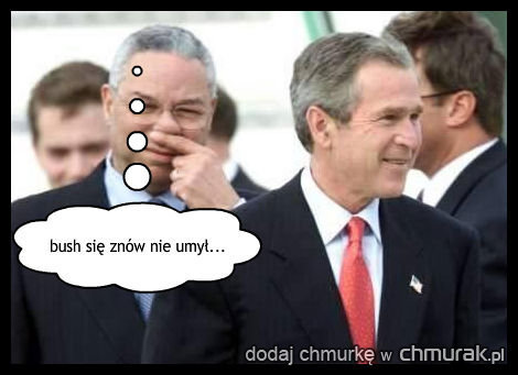 bush się znów nie umył...
