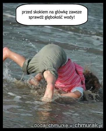 przed skokiem na główkę zawsze  sprawdź głębokość wody